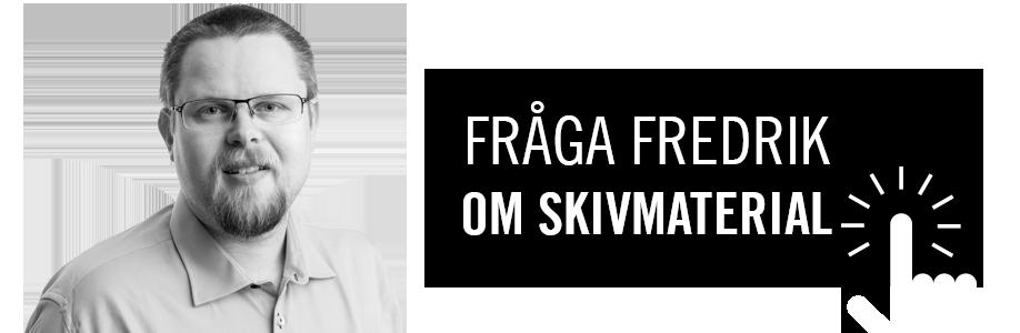 Fråga Fredrik om skivmaterial